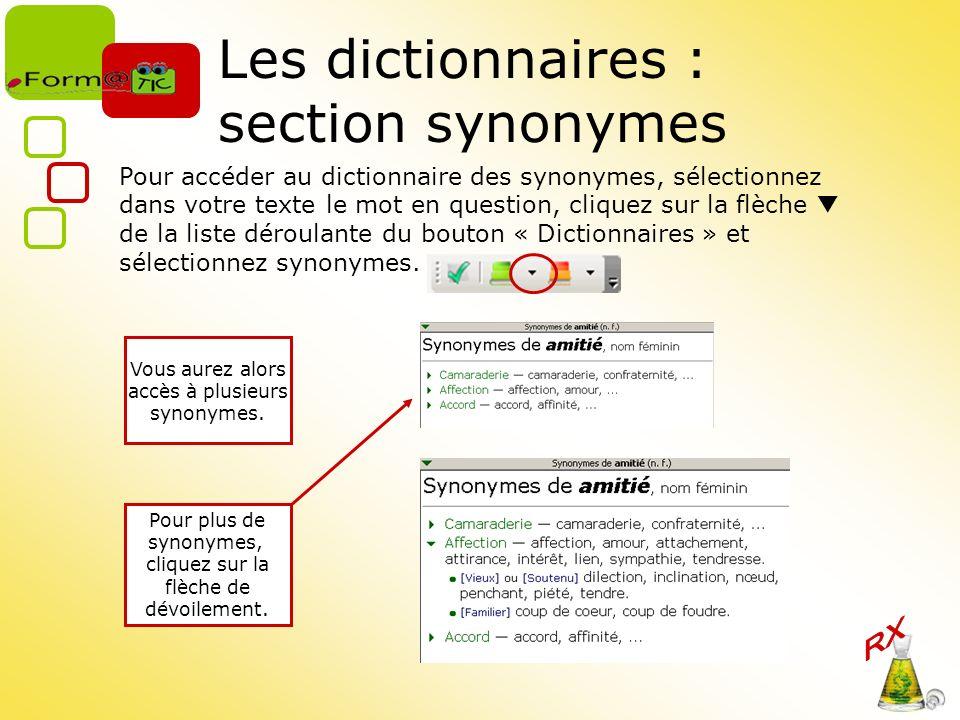 Les dictionnaires : section synonymes Pour accéder au dictionnaire des synonymes, sélectionnez dans votre texte le mot en question, cliquez sur la flèche de la liste déroulante du bouton « Dictionnaires » et sélectionnez synonymes.