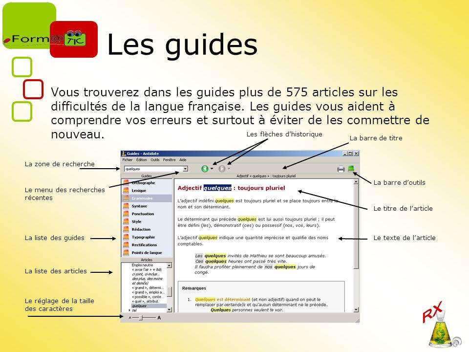 Les guides Vous trouverez dans les guides plus de 575 articles sur les difficultés de la langue française. Les guides vous aident à comprendre vos err