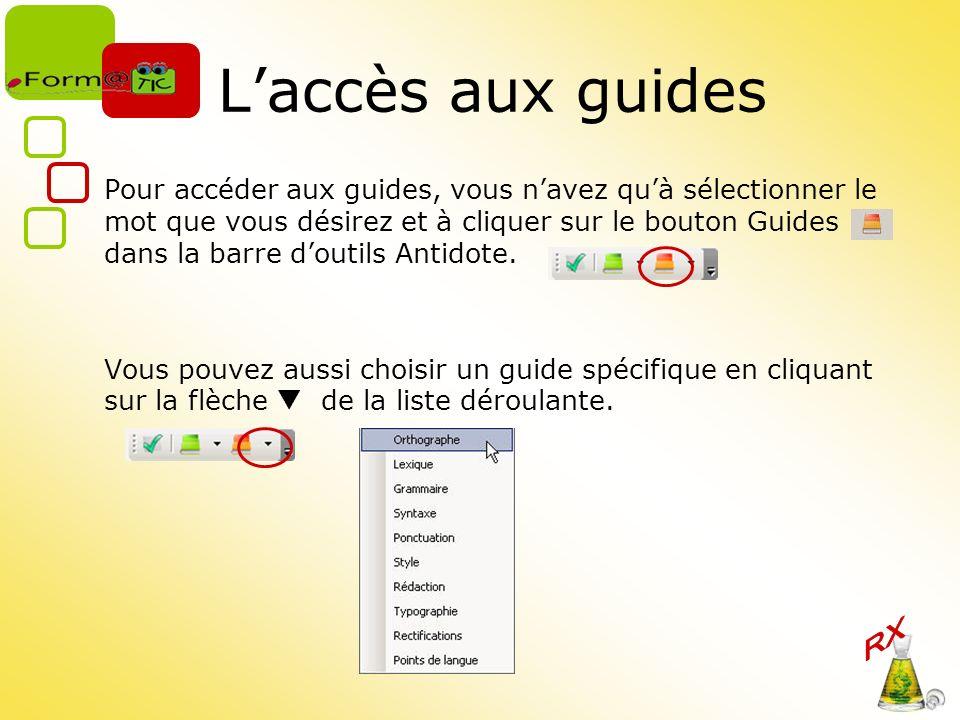 Laccès aux guides Pour accéder aux guides, vous navez quà sélectionner le mot que vous désirez et à cliquer sur le bouton Guides dans la barre doutils Antidote.