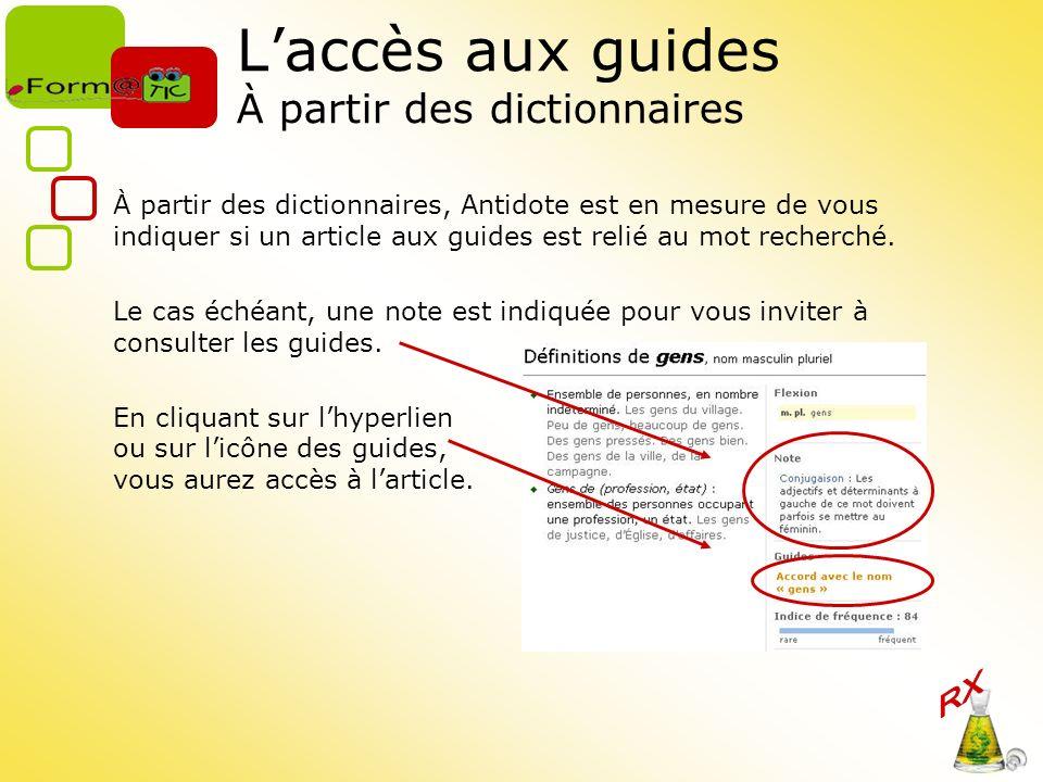 Laccès aux guides À partir des dictionnaires À partir des dictionnaires, Antidote est en mesure de vous indiquer si un article aux guides est relié au mot recherché.