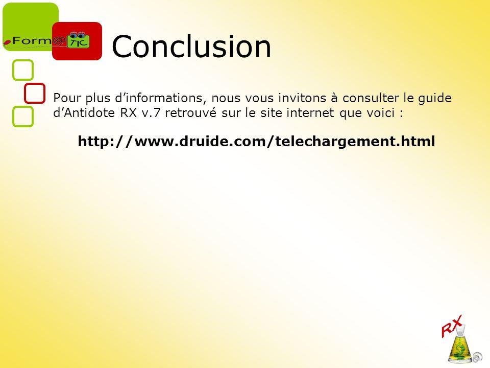 Conclusion Pour plus dinformations, nous vous invitons à consulter le guide dAntidote RX v.7 retrouvé sur le site internet que voici : http://www.druide.com/telechargement.html