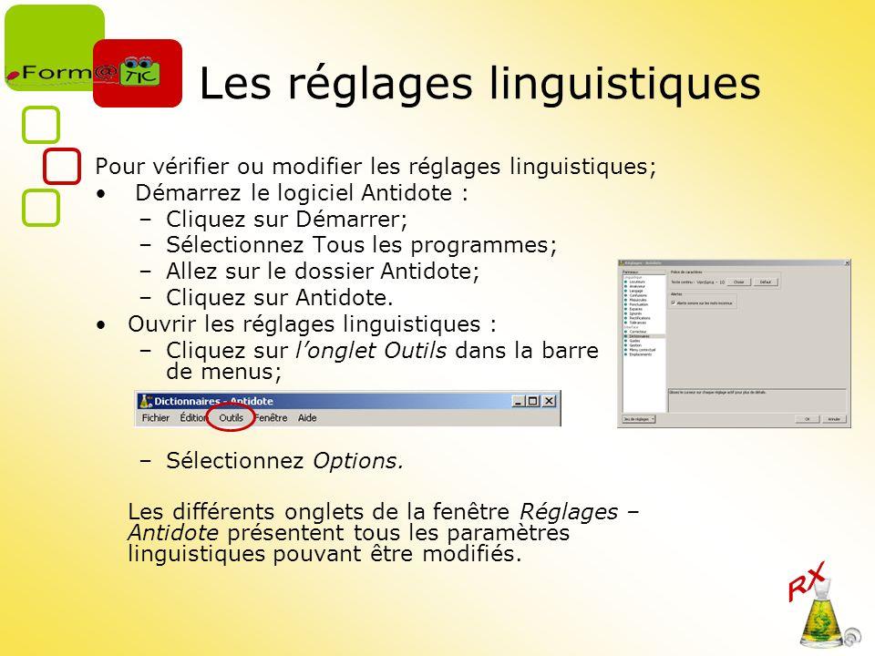 Les réglages linguistiques Pour vérifier ou modifier les réglages linguistiques; Démarrez le logiciel Antidote : –Cliquez sur Démarrer; –Sélectionnez