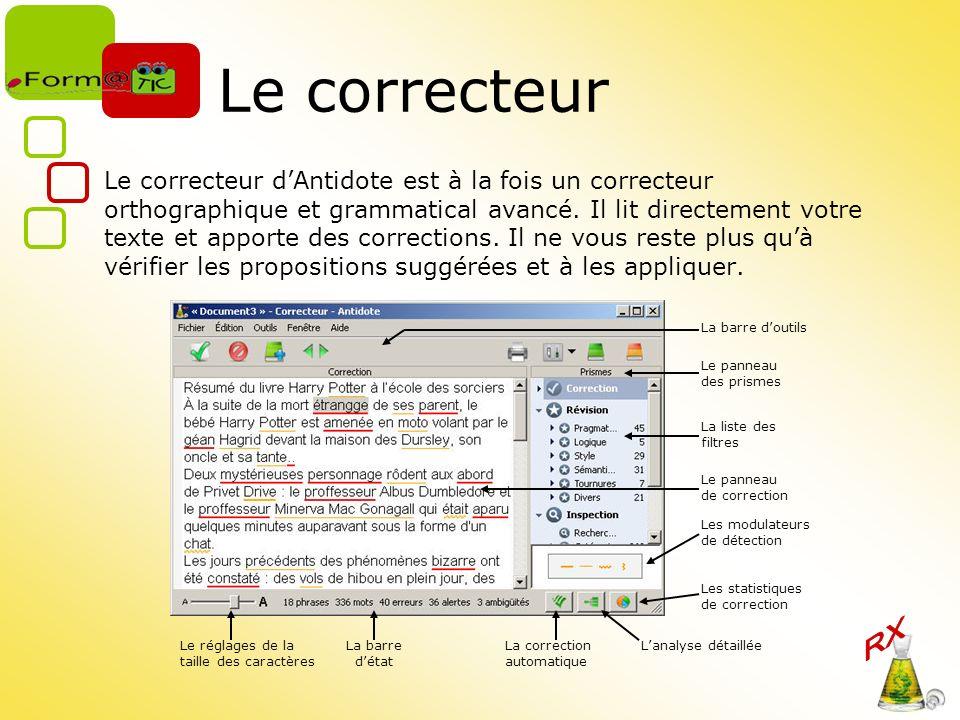 Le correcteur Le correcteur dAntidote est à la fois un correcteur orthographique et grammatical avancé. Il lit directement votre texte et apporte des