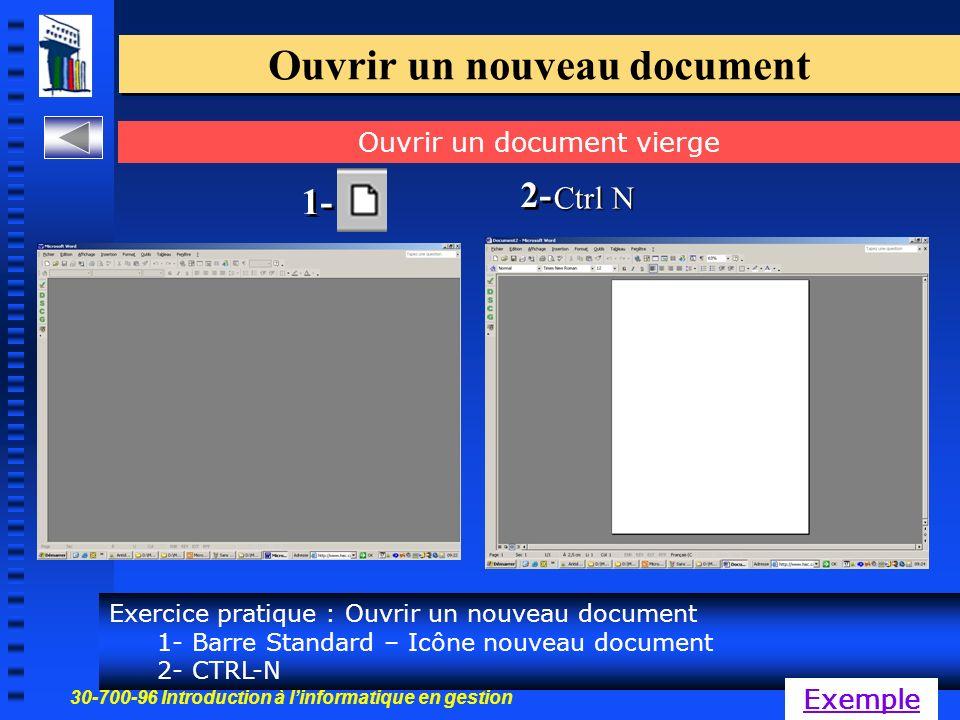 30-700-96 Introduction à linformatique en gestion 28 Ouvrir un nouveau document Exercice pratique : Ouvrir un nouveau document 1- Barre Standard – Icône nouveau document 2- CTRL-N Ouvrir un document vierge Exemple Ctrl N 1- 2-