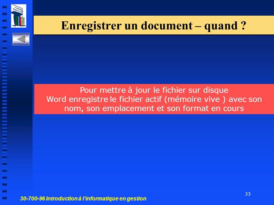 30-700-96 Introduction à linformatique en gestion 33 Enregistrer un document – quand .