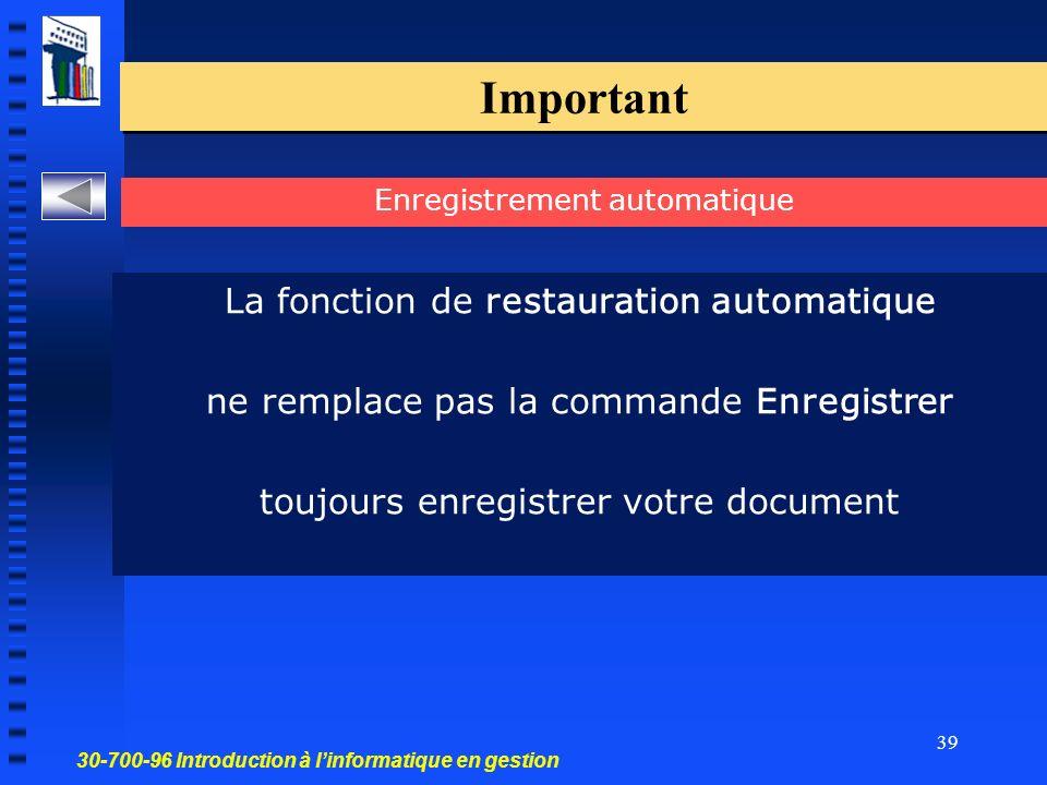 30-700-96 Introduction à linformatique en gestion 39 Important La fonction de restauration automatique ne remplace pas la commande Enregistrer toujours enregistrer votre document Enregistrement automatique