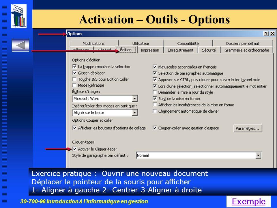 30-700-96 Introduction à linformatique en gestion 55 Activation – Outils - Options Exercice pratique : Ouvrir une nouveau document Déplacer le pointeur de la souris pour afficher 1- Aligner à gauche 2- Centrer 3-Aligner à droite Exemple