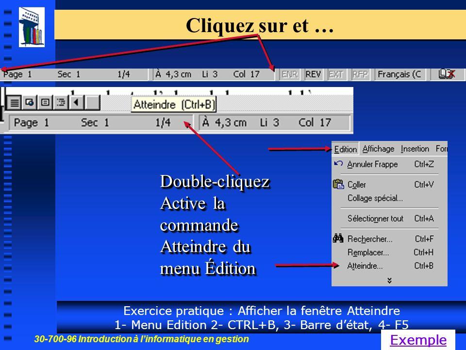 30-700-96 Introduction à linformatique en gestion 8 Cliquez sur et … Double-cliquez Active la commande Atteindre du menu Édition Double-cliquez Exercice pratique : Afficher la fenêtre Atteindre 1- Menu Edition 2- CTRL+B, 3- Barre détat, 4- F5 Exemple
