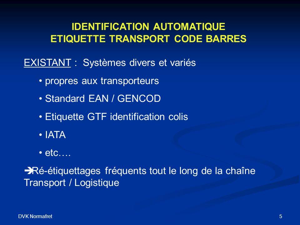 DVK Normafret 5 IDENTIFICATION AUTOMATIQUE ETIQUETTE TRANSPORT CODE BARRES EXISTANT : Systèmes divers et variés propres aux transporteurs Standard EAN