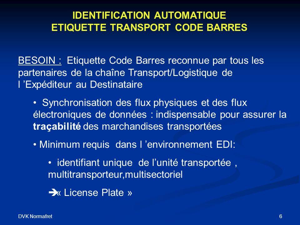 DVK Normafret 6 IDENTIFICATION AUTOMATIQUE ETIQUETTE TRANSPORT CODE BARRES BESOIN : Etiquette Code Barres reconnue par tous les partenaires de la chaî