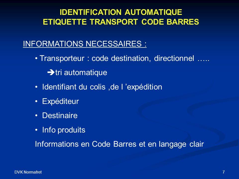 DVK Normafret 7 IDENTIFICATION AUTOMATIQUE ETIQUETTE TRANSPORT CODE BARRES INFORMATIONS NECESSAIRES : Transporteur : code destination, directionnel …..