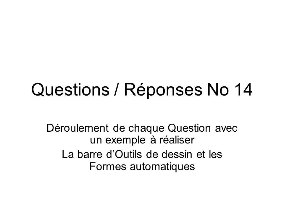 Questions / Réponses No 14 Déroulement de chaque Question avec un exemple à réaliser La barre dOutils de dessin et les Formes automatiques