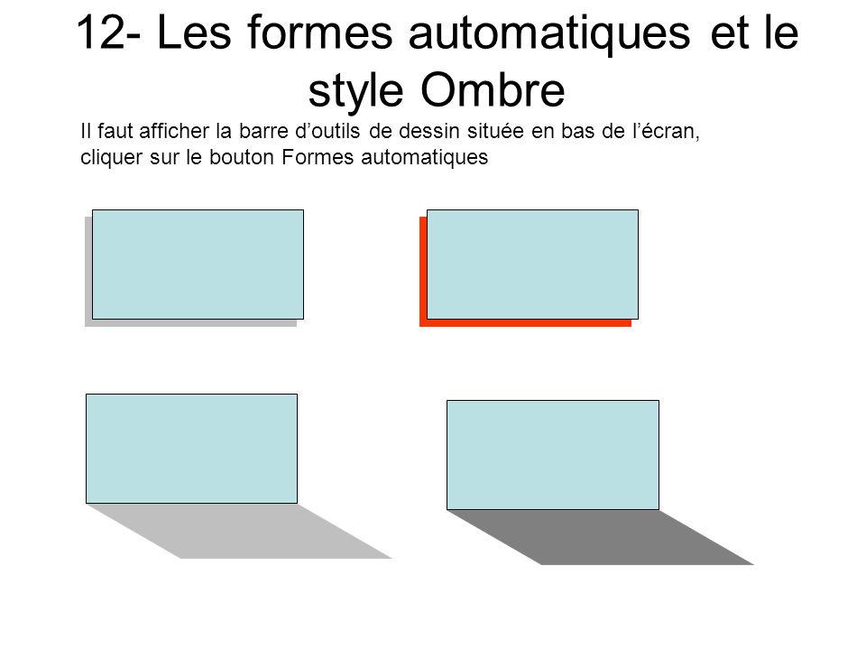 11- Autres formes automatiques Il faut afficher la barre doutils de dessin située en bas de lécran, cliquer sur le bouton Formes automatiques