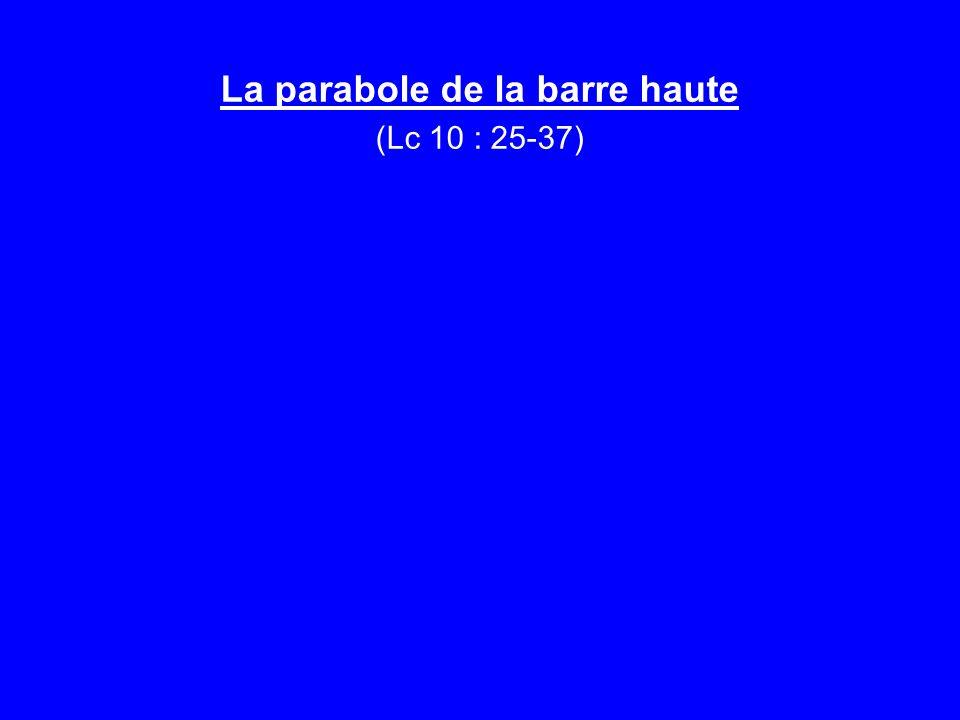 La parabole de la barre haute (Lc 10 : 25-37) Conclusion / Application 1.- La loi donnée par Dieu à Moïse révèle notre faillite spirituelle