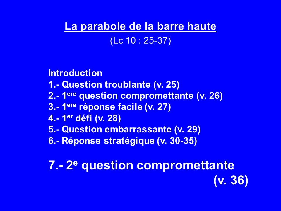 La parabole de la barre haute (Lc 10 : 25-37) Introduction 1.- Question troublante (v.