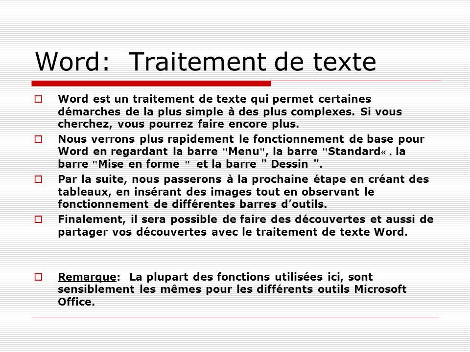 Word: Traitement de texte Word est un traitement de texte qui permet certaines démarches de la plus simple à des plus complexes. Si vous cherchez, vou