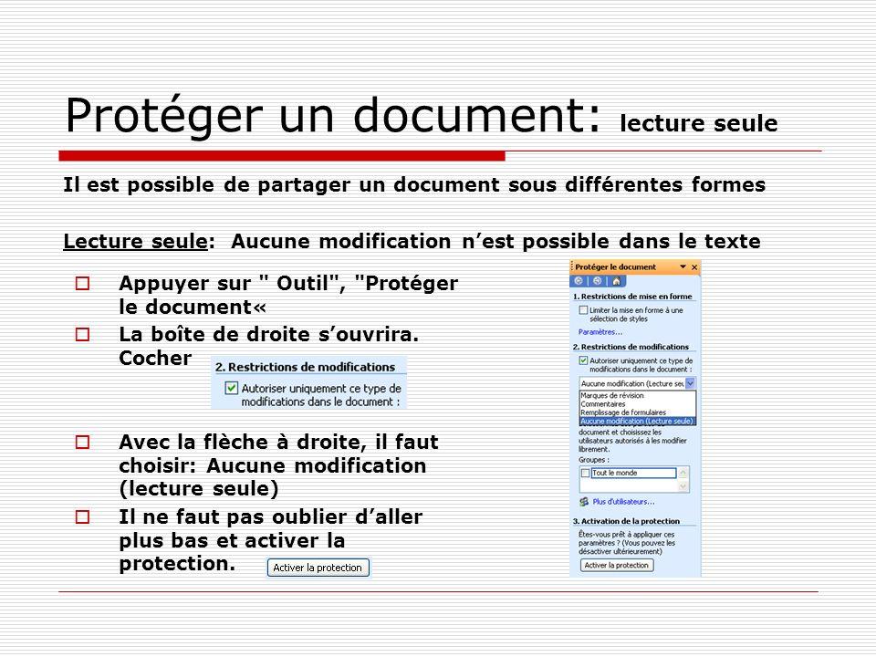 Protéger un document: lecture seule Il est possible de partager un document sous différentes formes Lecture seule: Aucune modification nest possible dans le texte Appuyer sur Outil , Protéger le document« La boîte de droite souvrira.