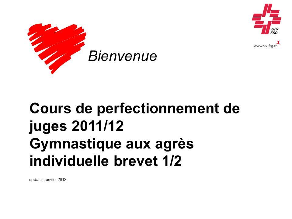 Bienvenue Cours de perfectionnement de juges 2011/12 Gymnastique aux agrès individuelle brevet 1/2 update: Janvier 2012