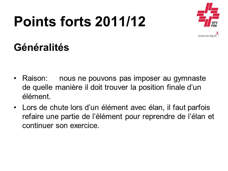 Points forts 2011/12 Généralités Raison:nous ne pouvons pas imposer au gymnaste de quelle manière il doit trouver la position finale dun élément. Lors