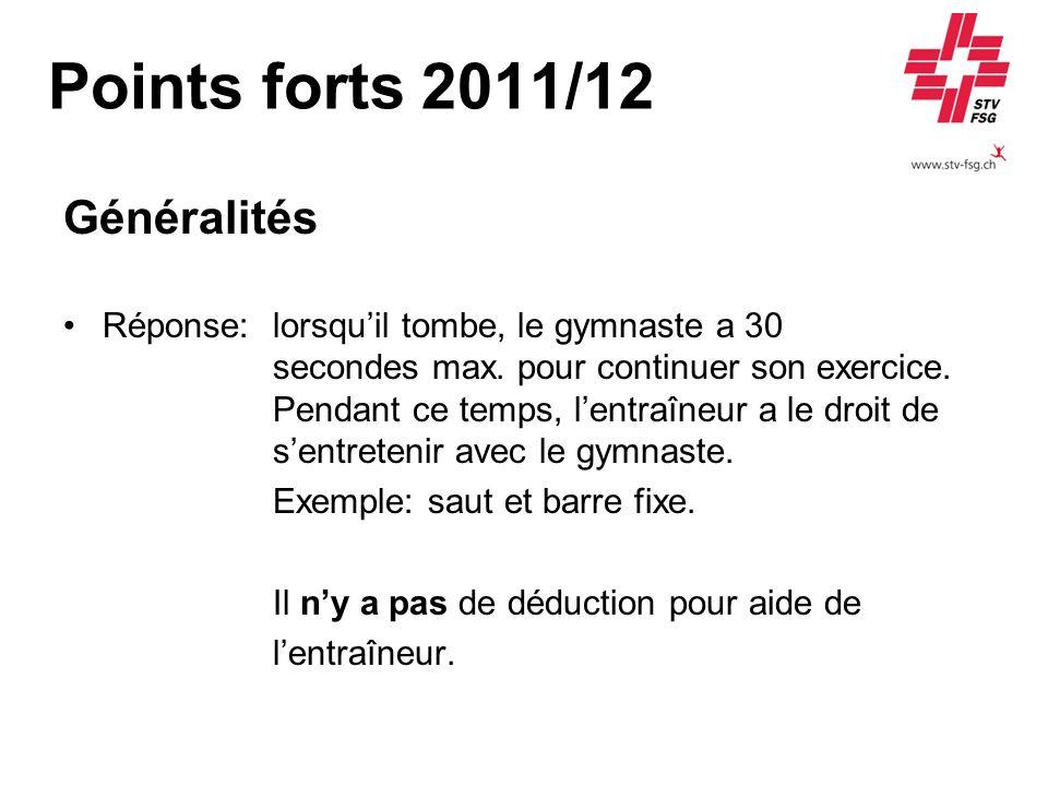 Points forts 2011/12 Généralités Réponse: lorsquil tombe, le gymnaste a 30 secondes max. pour continuer son exercice. Pendant ce temps, lentraîneur a