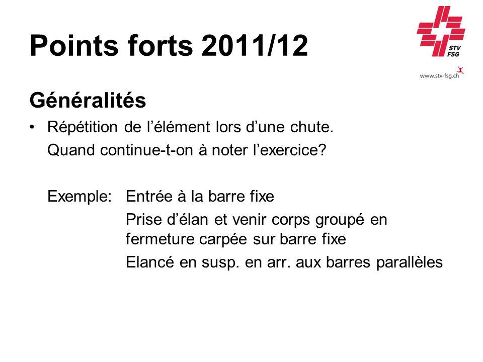 Points forts 2011/12 Généralités Répétition de lélément lors dune chute. Quand continue-t-on à noter lexercice? Exemple:Entrée à la barre fixe Prise d