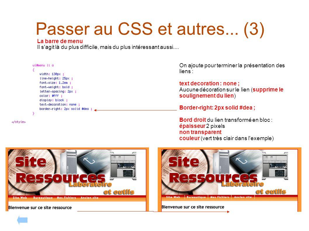 Passer au CSS et autres... (3) La barre de menu Il s'agit là du plus difficile, mais du plus intéressant aussi.... On ajoute pour terminer la présenta