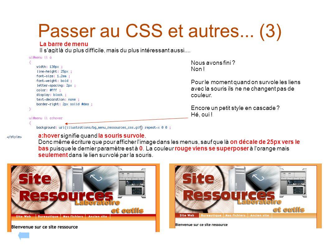 Passer au CSS et autres... (3) La barre de menu Il s'agit là du plus difficile, mais du plus intéressant aussi.... Nous avons fini ? Non ! Pour le mom