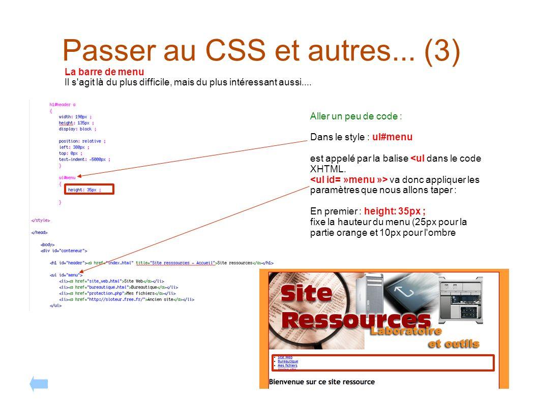 Passer au CSS et autres... (3) La barre de menu Il s'agit là du plus difficile, mais du plus intéressant aussi.... Aller un peu de code : Dans le styl
