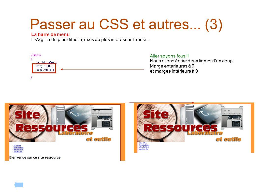 Passer au CSS et autres... (3) La barre de menu Il s'agit là du plus difficile, mais du plus intéressant aussi.... Aller soyons fous !! Nous allons éc