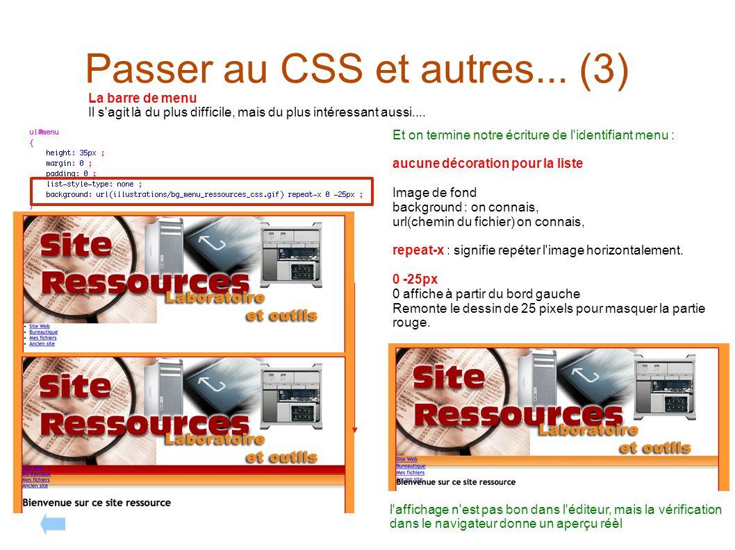 Passer au CSS et autres... (3) La barre de menu Il s'agit là du plus difficile, mais du plus intéressant aussi.... Et on termine notre écriture de l'i