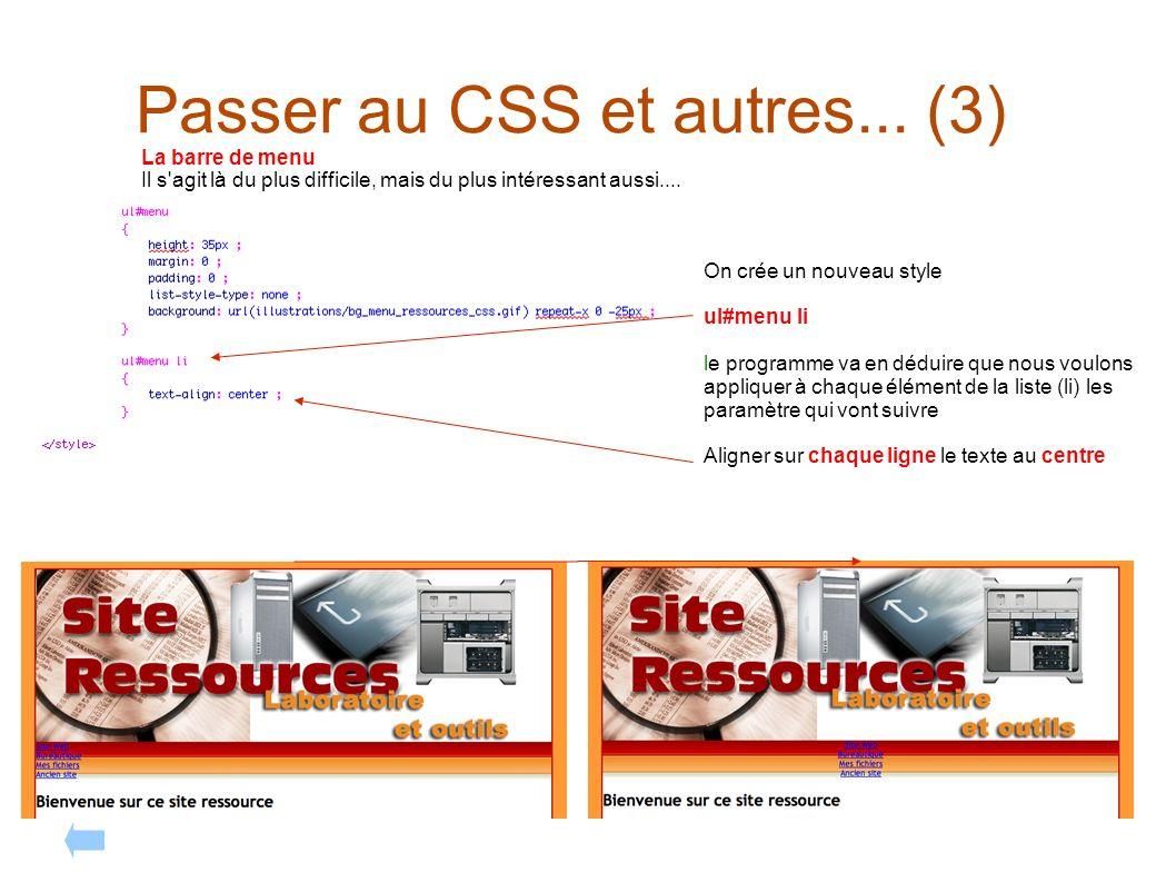 Passer au CSS et autres... (3) La barre de menu Il s'agit là du plus difficile, mais du plus intéressant aussi.... On crée un nouveau style ul#menu li