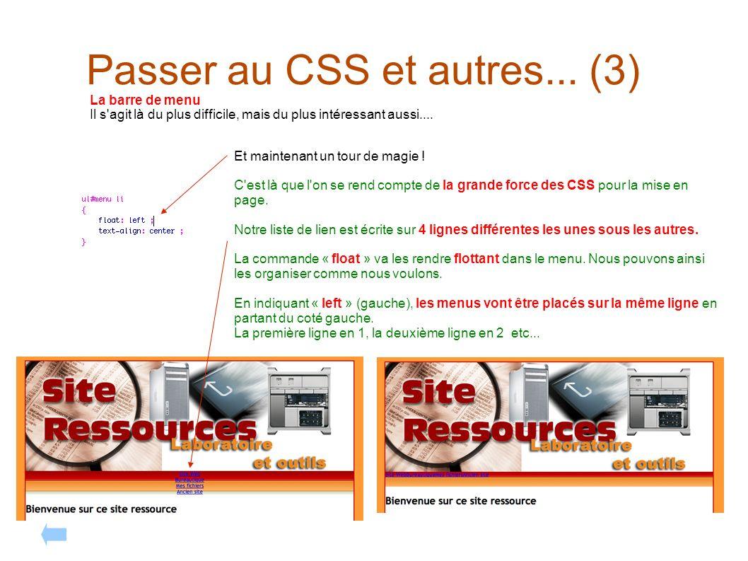Passer au CSS et autres... (3) La barre de menu Il s'agit là du plus difficile, mais du plus intéressant aussi.... Et maintenant un tour de magie ! C'