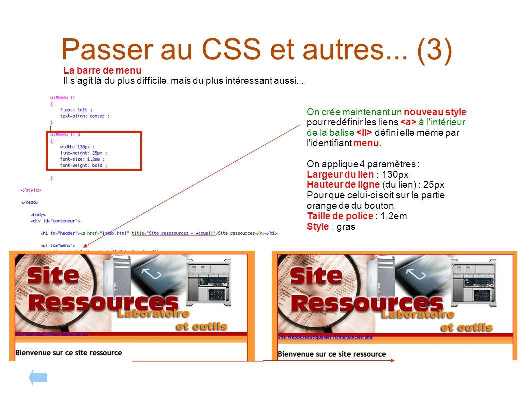 Passer au CSS et autres... (3) La barre de menu Il s'agit là du plus difficile, mais du plus intéressant aussi.... On crée maintenant un nouveau style