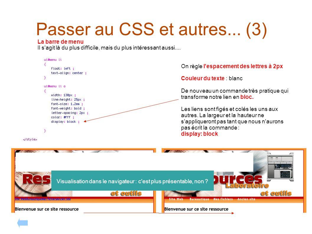 Passer au CSS et autres... (3) La barre de menu Il s'agit là du plus difficile, mais du plus intéressant aussi.... On règle l'espacement des lettres à
