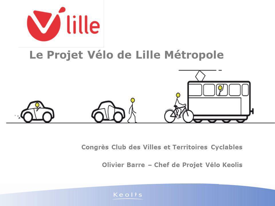 Le Projet Vélo de Lille Métropole Congrès Club des Villes et Territoires Cyclables Olivier Barre – Chef de Projet Vélo Keolis