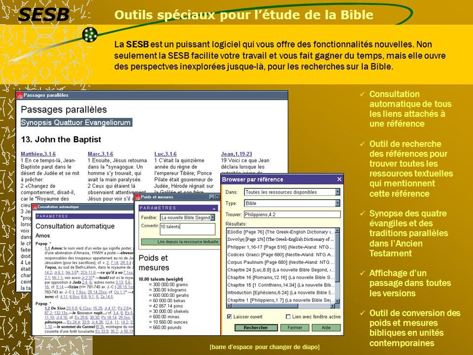 Outils spéciaux pour létude de la Bible La SESB est un puissant logiciel qui vous offre des fonctionnalités nouvelles. Non seulement la SESB facilite