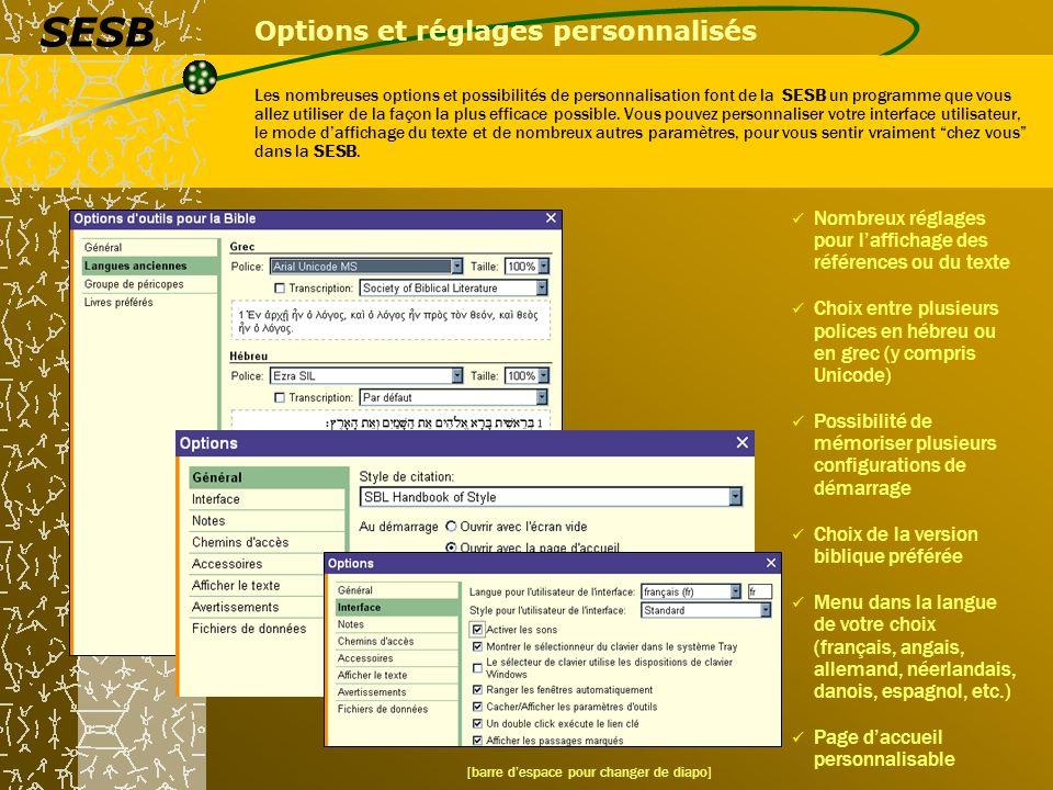 Options et réglages personnalisés Les nombreuses options et possibilités de personnalisation font de la SESB un programme que vous allez utiliser de l
