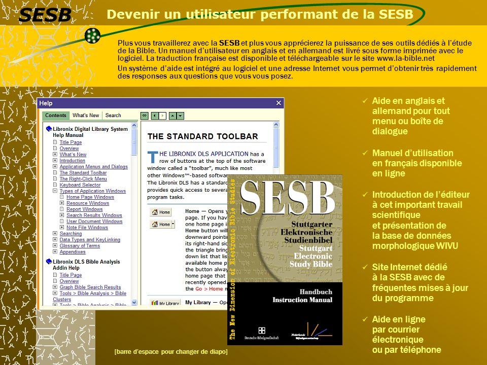Devenir un utilisateur performant de la SESB Plus vous travaillerez avec la SESB et plus vous apprécierez la puissance de ses outils dédiés à létude de la Bible.