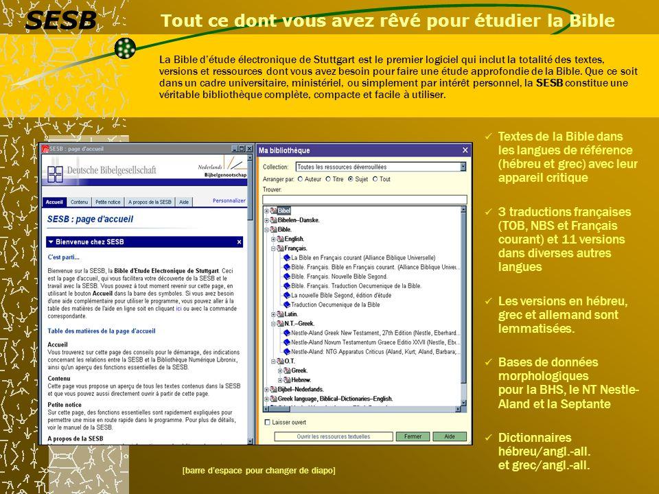 Tout ce dont vous avez rêvé pour étudier la Bible La Bible détude électronique de Stuttgart est le premier logiciel qui inclut la totalité des textes,