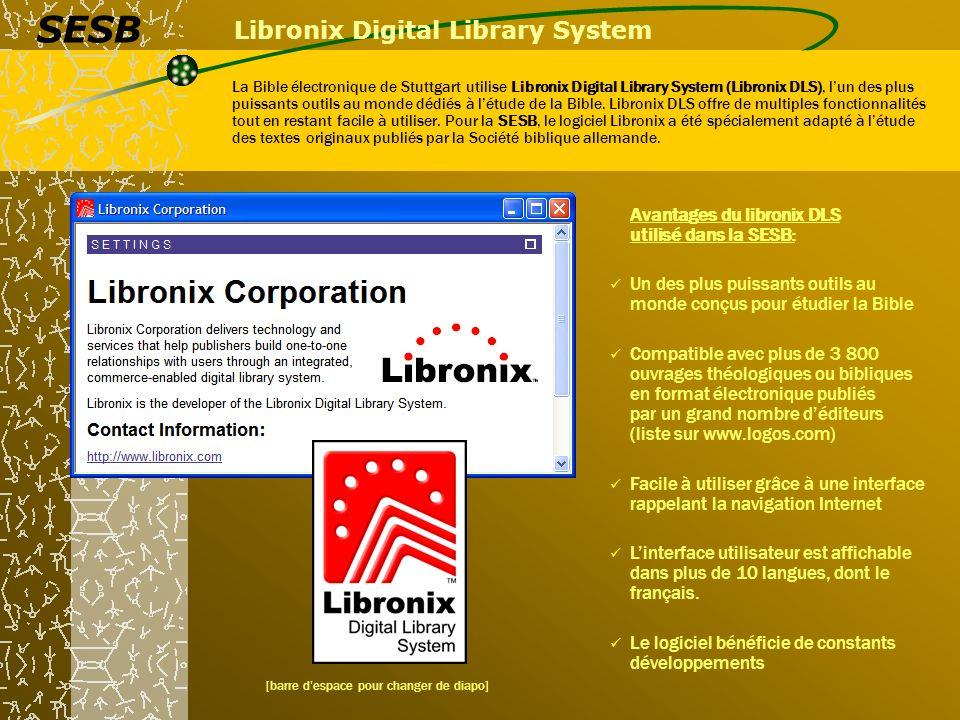 Libronix Digital Library System La Bible électronique de Stuttgart utilise Libronix Digital Library System (Libronix DLS), lun des plus puissants outils au monde dédiés à létude de la Bible.
