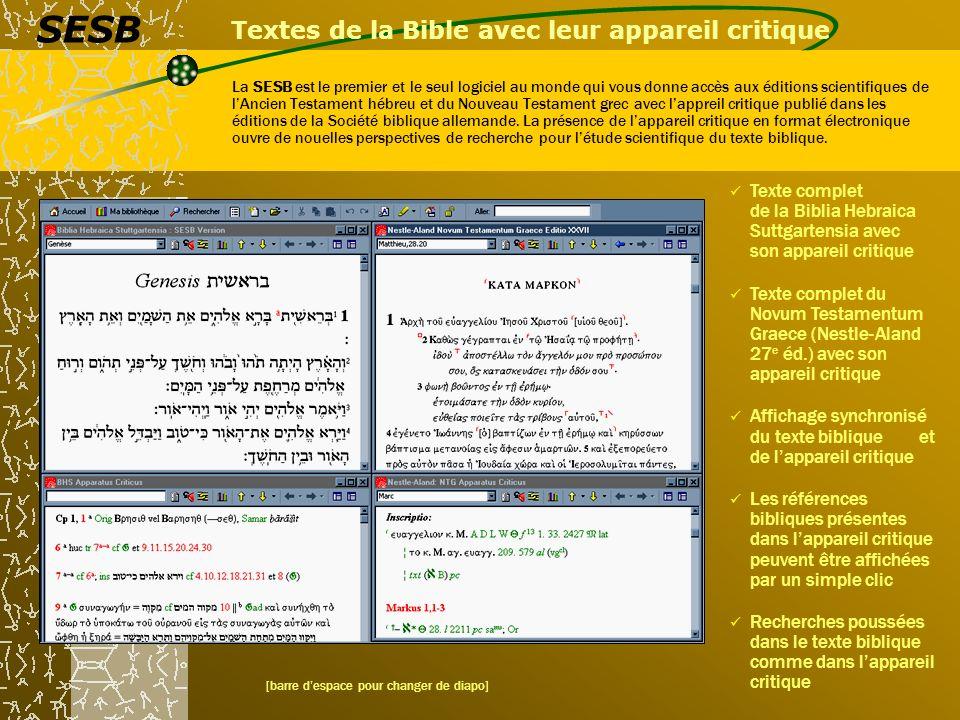 Textes de la Bible avec leur appareil critique La SESB est le premier et le seul logiciel au monde qui vous donne accès aux éditions scientifiques de