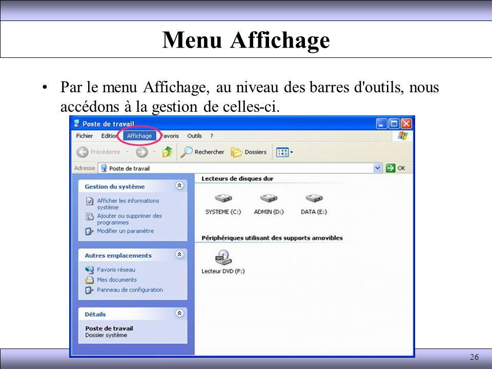 Menu Affichage Par le menu Affichage, au niveau des barres d'outils, nous accédons à la gestion de celles-ci. 26