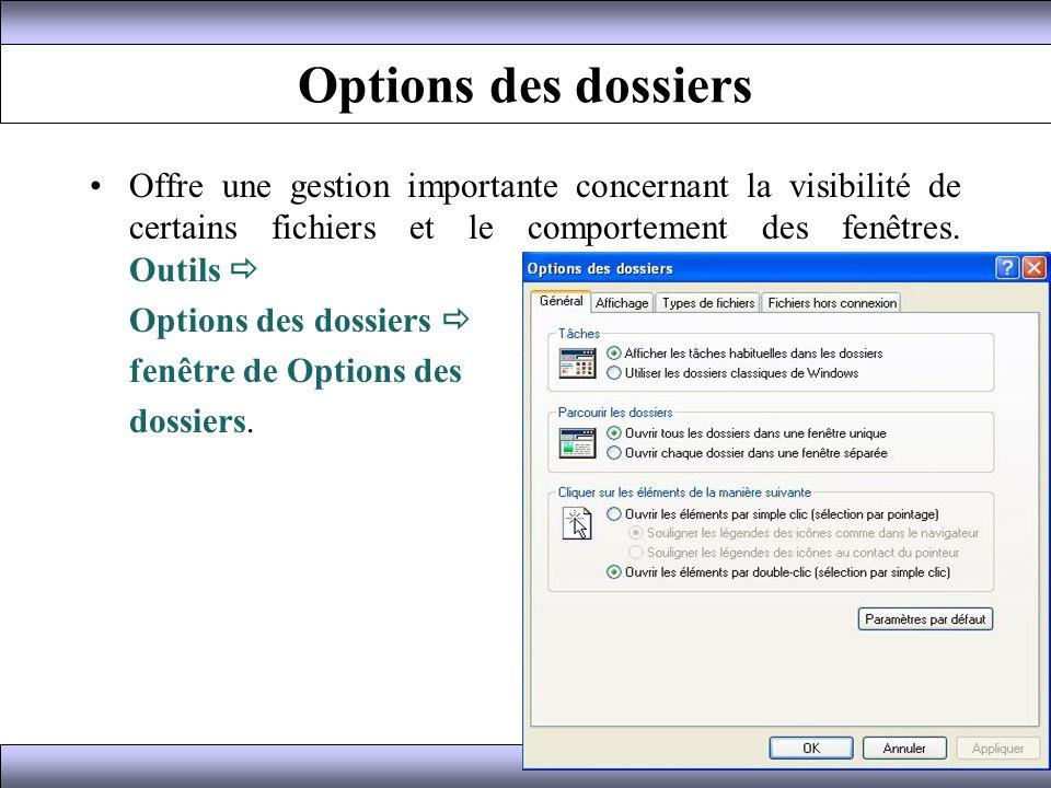 Options des dossiers Offre une gestion importante concernant la visibilité de certains fichiers et le comportement des fenêtres. Outils Options des do