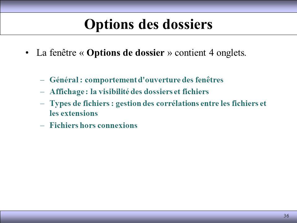 Options des dossiers La fenêtre « Options de dossier » contient 4 onglets. –Général : comportement d'ouverture des fenêtres –Affichage : la visibilité