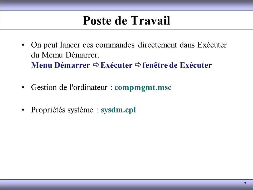 Poste de Travail Gestion de l ordinateur : –compmgmt.msc Propriétés système : –sysdm.cpl 8