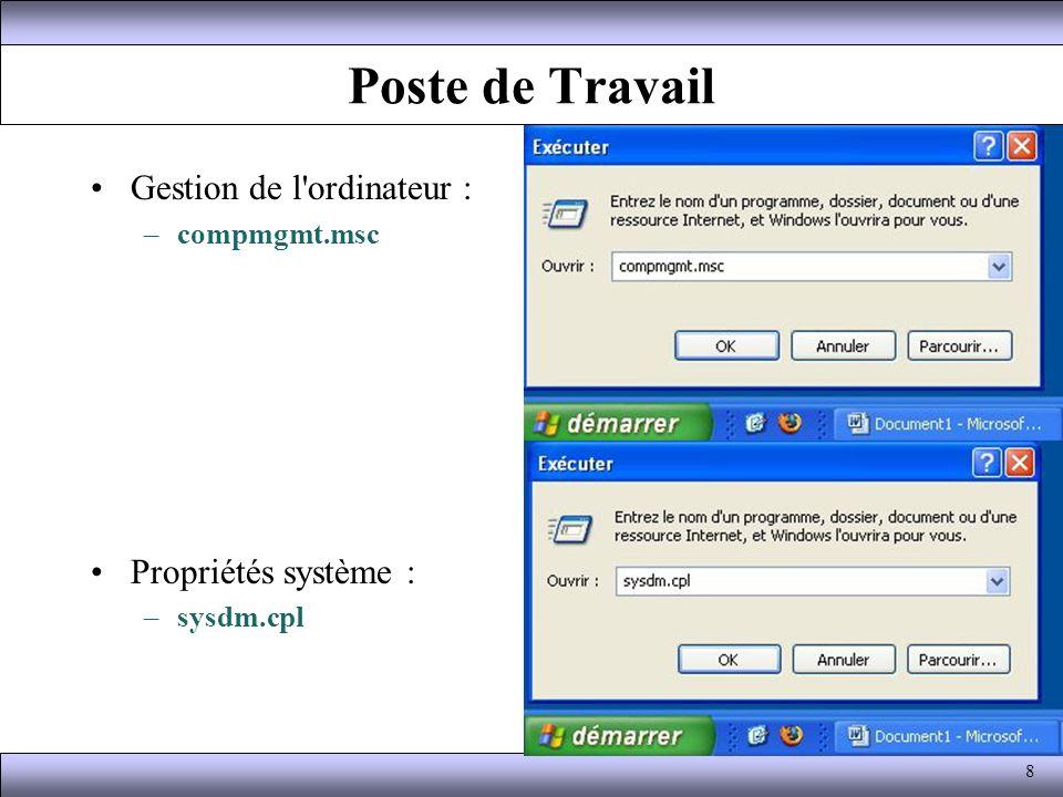 Poste de Travail Gestion de l'ordinateur : –compmgmt.msc Propriétés système : –sysdm.cpl 8