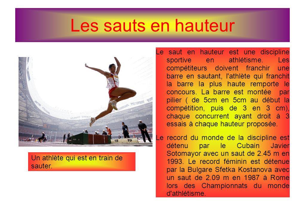 Les sauts en hauteur Le saut en hauteur est une discipline sportive en athlétisme. Les compétiteurs doivent franchir une barre en sautant, l'athlète q
