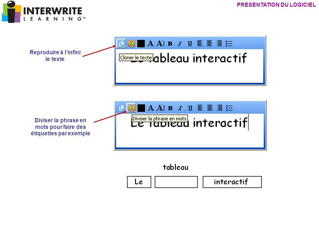 Reproduire à linfini le texte Diviser la phrase en mots pour faire des étiquettes par exemple PRESENTATION DU LOGICIEL