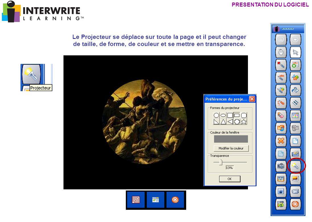 PRESENTATION DU LOGICIEL Le Projecteur se déplace sur toute la page et il peut changer de taille, de forme, de couleur et se mettre en transparence.