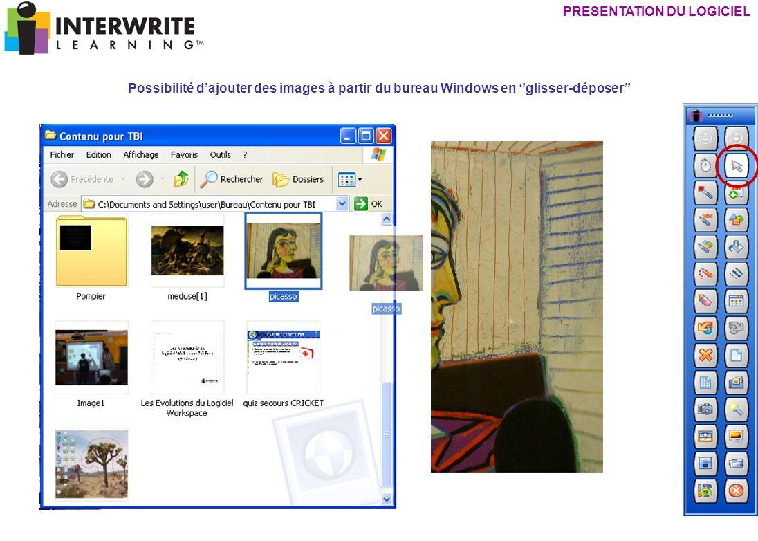 PRESENTATION DU LOGICIEL Possibilité dajouter des images à partir du bureau Windows en glisser-déposer